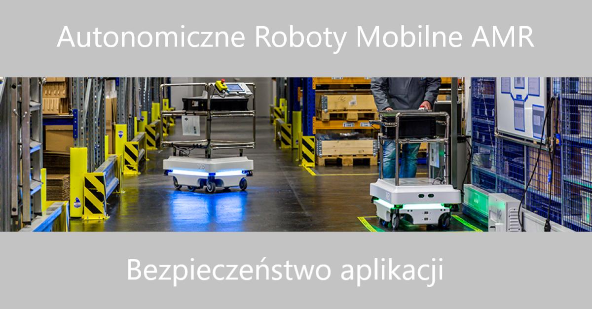 Bezpieczeństwo aplikacji z autonomicznymi robotami mobilnymi AMR